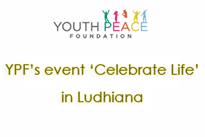 ‎YPF‬ TEAM TO ORGANIZE AN EVENT 'CELEBRATE LIFE' IN LUDHIANA